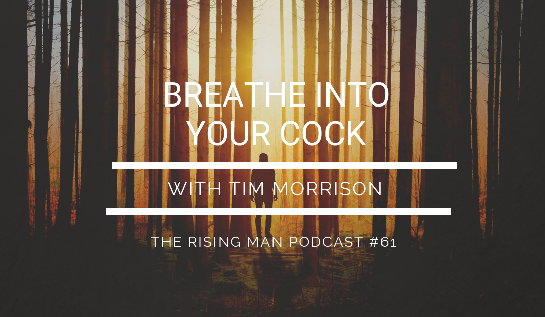 Episode 61 – Breathe Into Your Cock with Tim Morrison