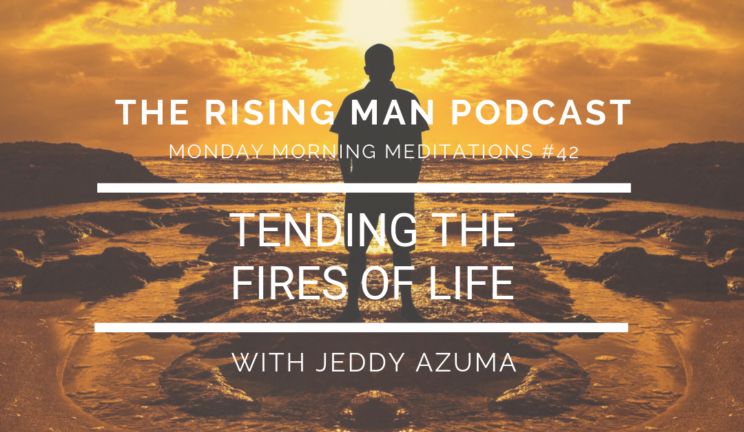MMM 42 – Tending The Fires Of Life