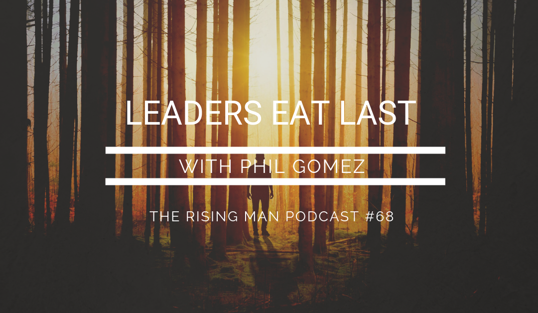 Episode 68 – Leaders Eat Last with Phil Gomez