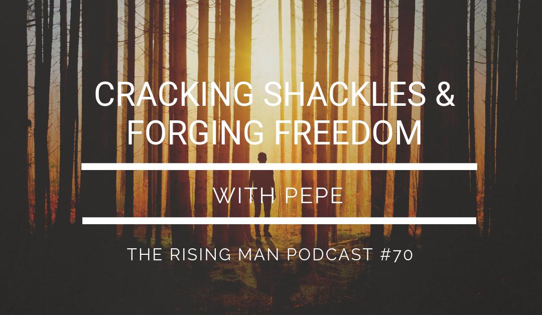 Episode 70 – Cracking Shackles & Forging Freedom