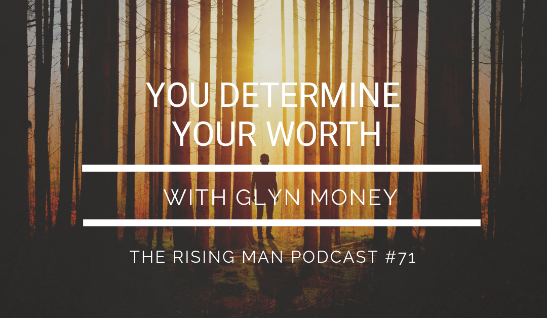 Episode 71 – YOU Determine Your Worth with Glyn Money