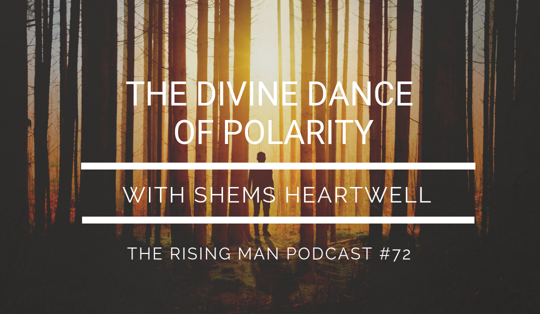 Episode 72 – The Divine Dance of Polarity with Shems Heartwell