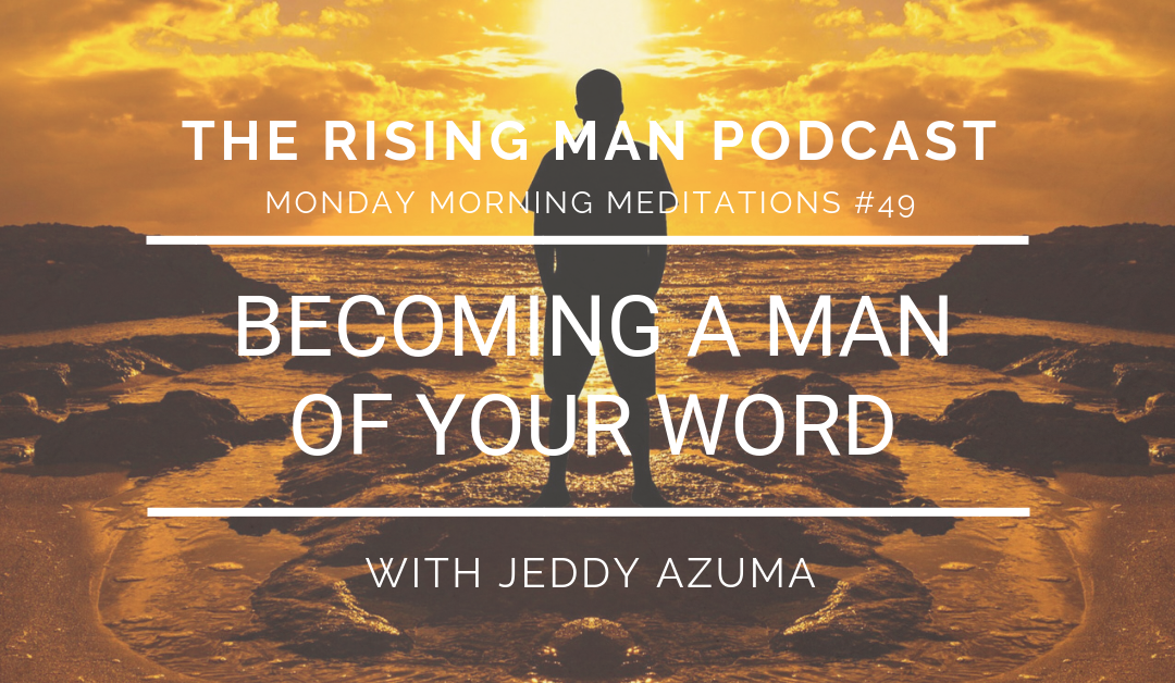MMM 049 – Becoming A Man Of Your Word