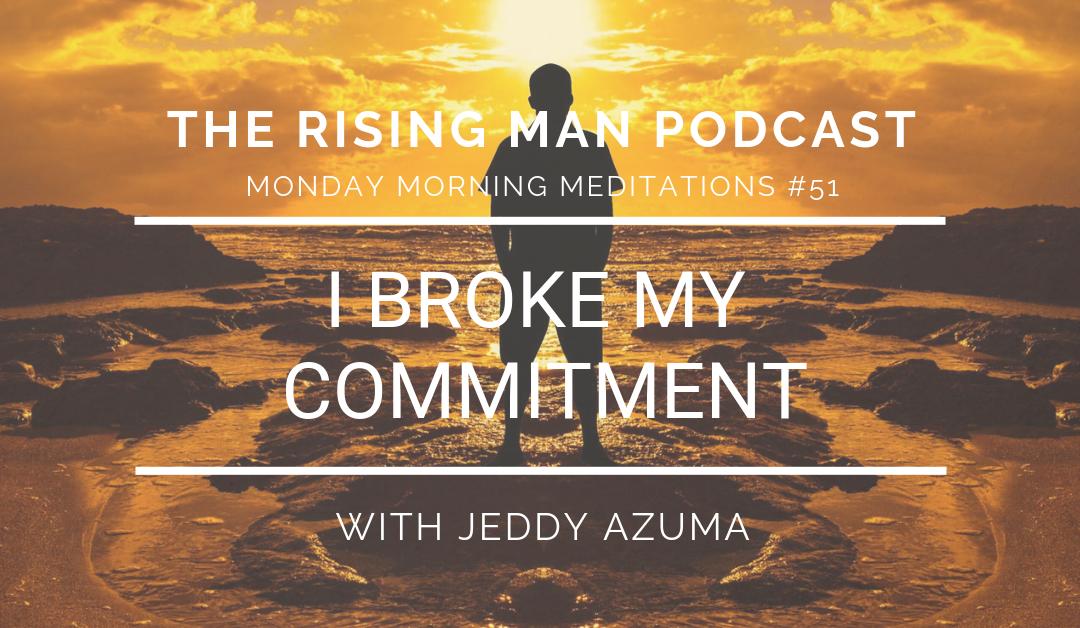 MMM 051 – I Broke My Commitment