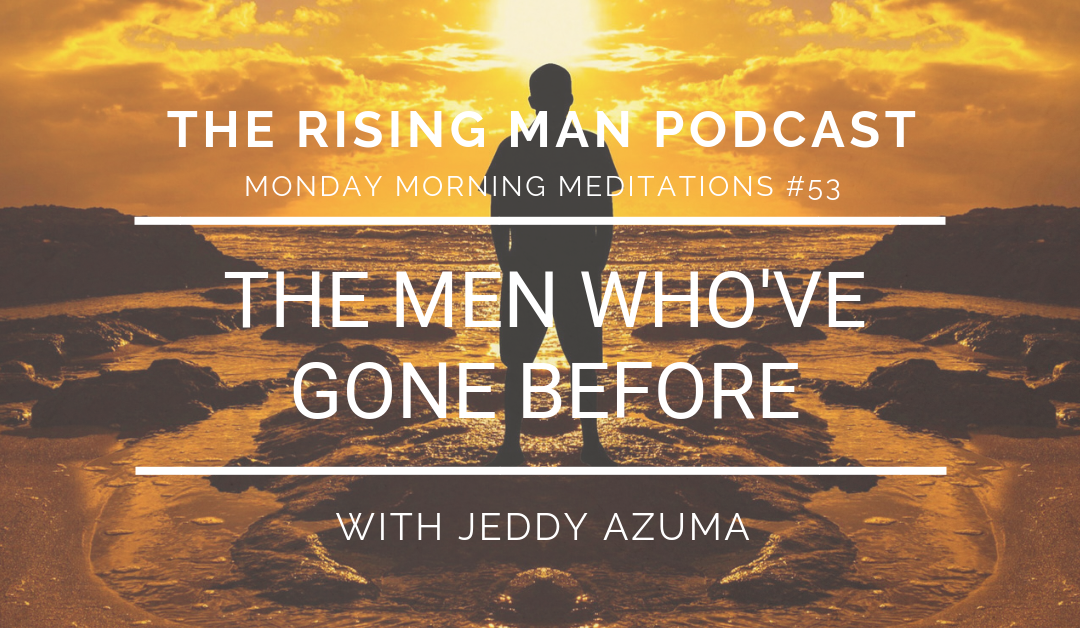 MMM 053 – The Men Who've Gone Before