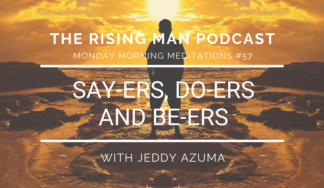 MMM 057 – Say-ers, Do-ers, And Be-ers