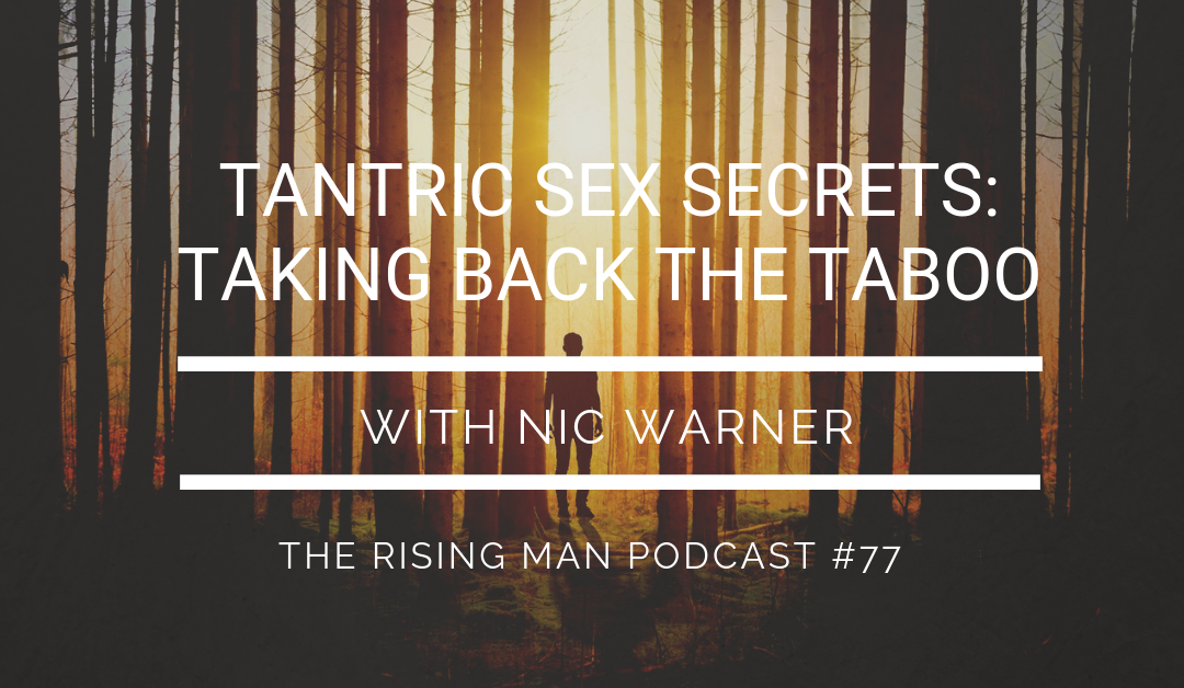 Episode 77 – Tantric Sex Secrets: Taking Back the Taboo with Nic Warner