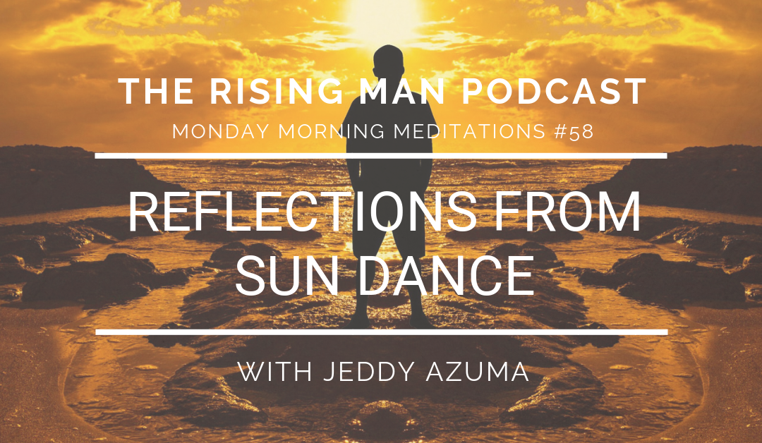 MMM 058 – Reflections From Sun Dance