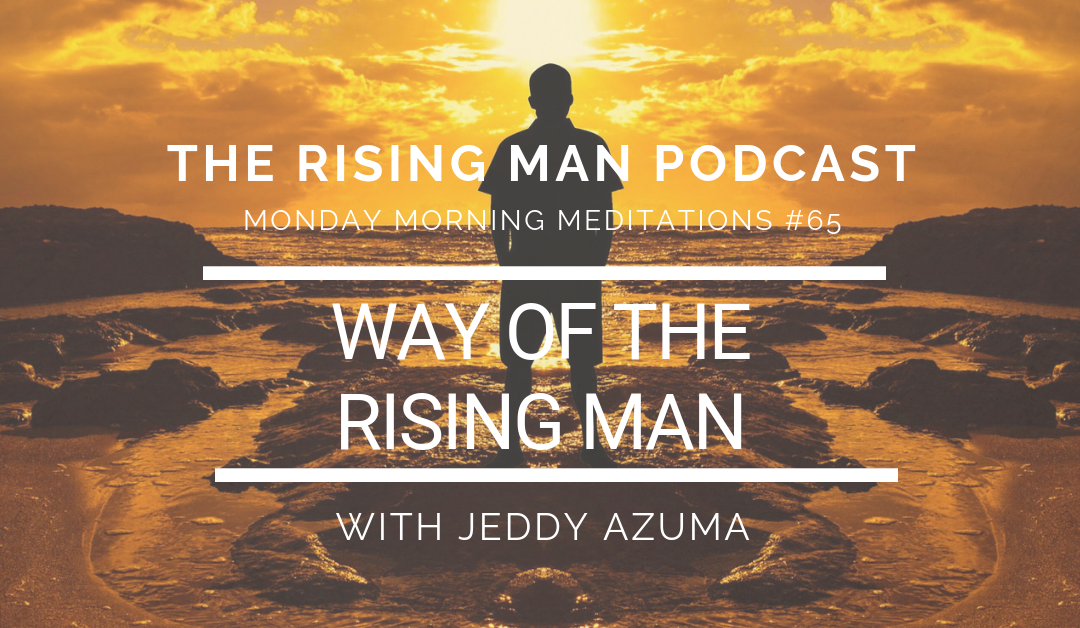 MMM 065 – Way Of The Rising Man