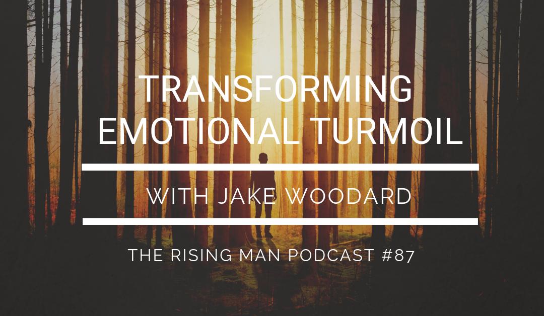Episode 087 – Transforming Emotional Turmoil with Jake Woodard