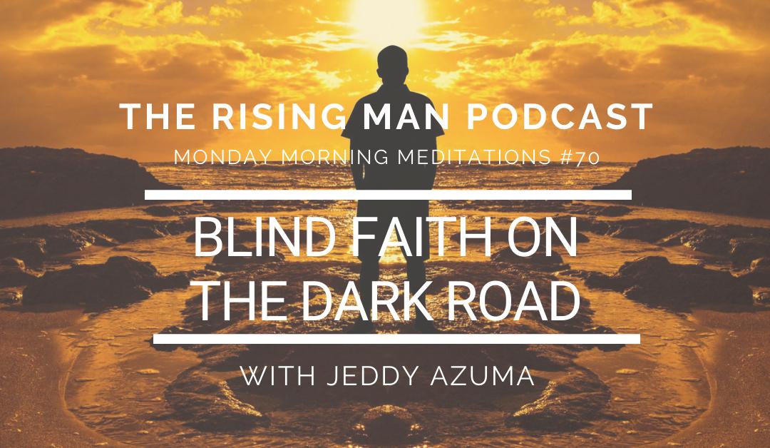 MMM 070 – Blind Faith On The Dark Road