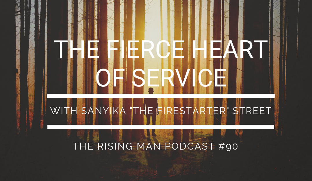 "Episode 090 – The Fierce Heart Of Service with Sanyika ""The Firestarter"" Street"