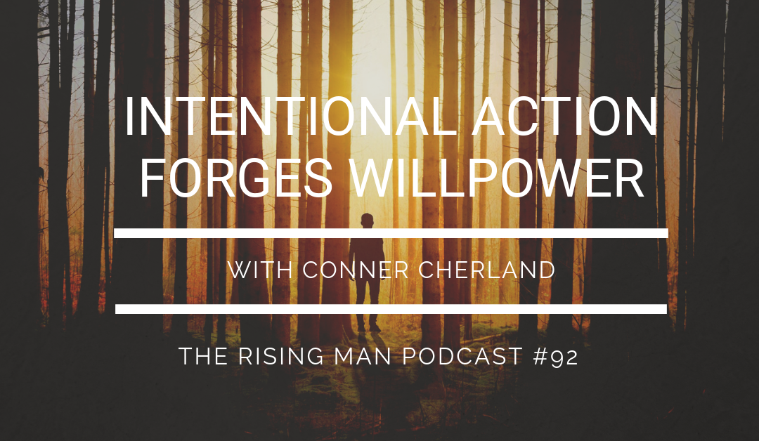 Episode 092 – Intentional Action Forges Willpower with Conner Cherland