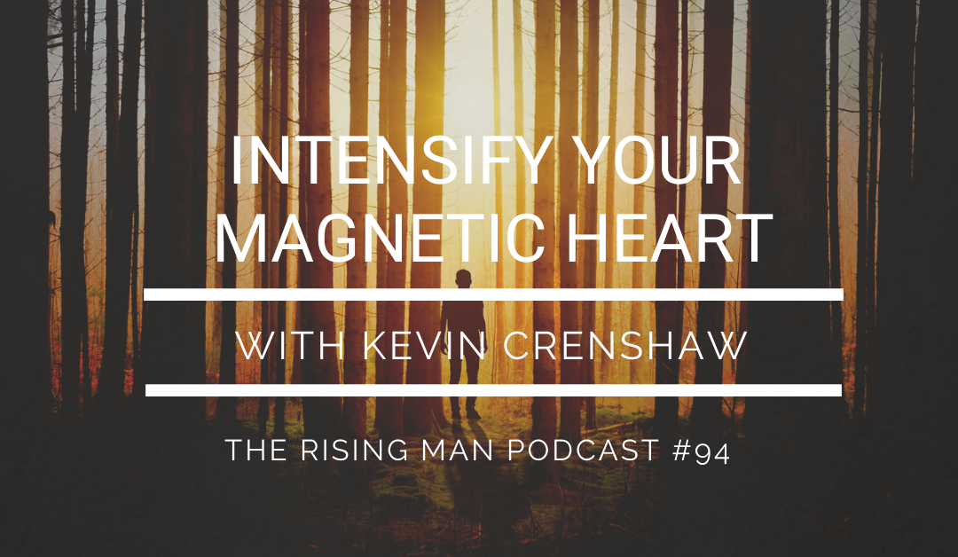 Episode 094 – Intensify Your Magnetic Heart with Kevin Crenshaw