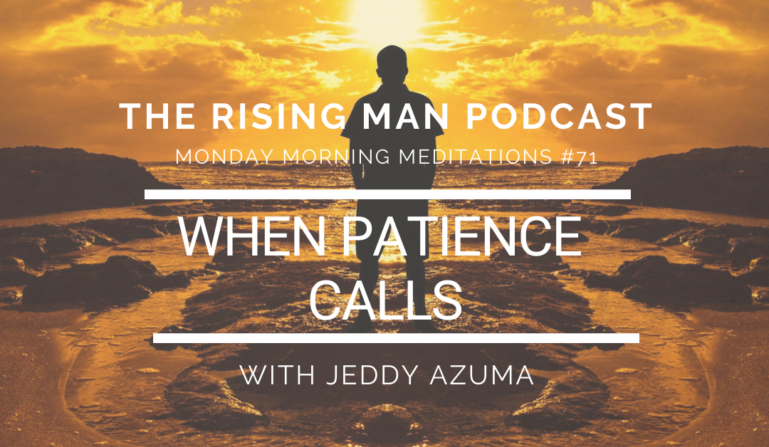 MMM 071 – When Patience Calls