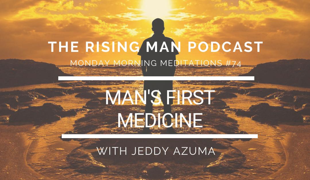 MMM 074 – Man's First Medicine