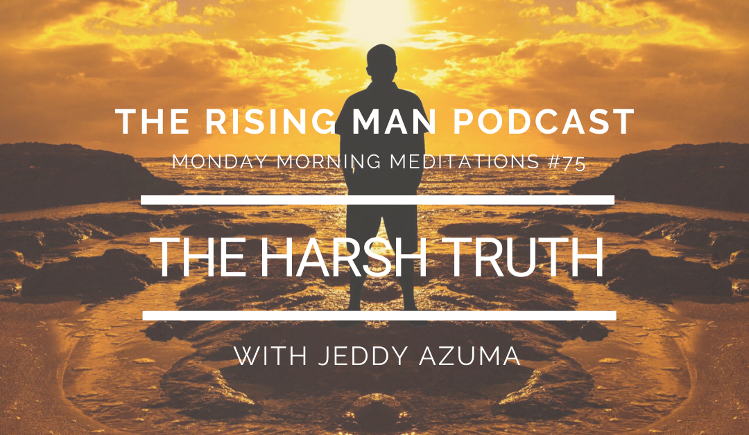 MMM 075 – The Harsh Truth
