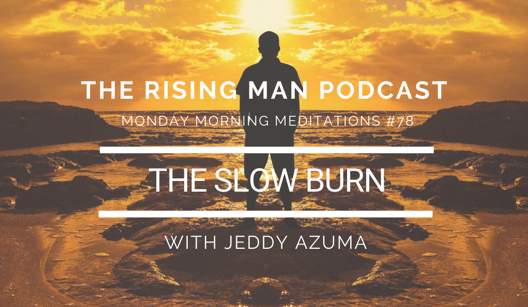 MMM 078 – The Slow Burn
