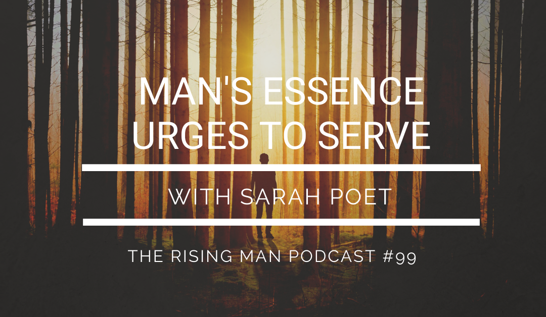 RMP 099 – Man's Essence Urges To Serve with Sarah Poet