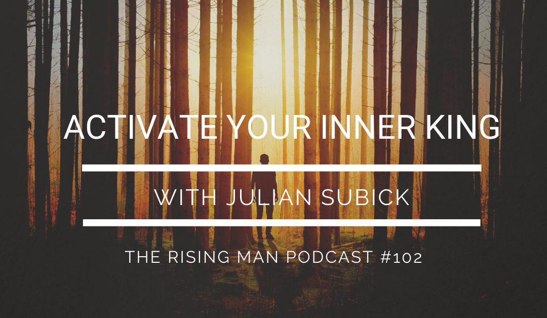 RMP 102 – Activate Your Inner King with Julian Subick