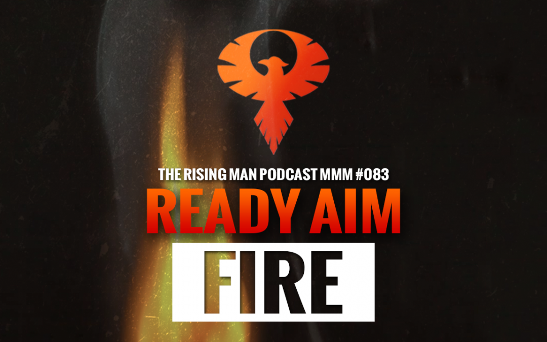MMM 083 – Ready Aim Fire