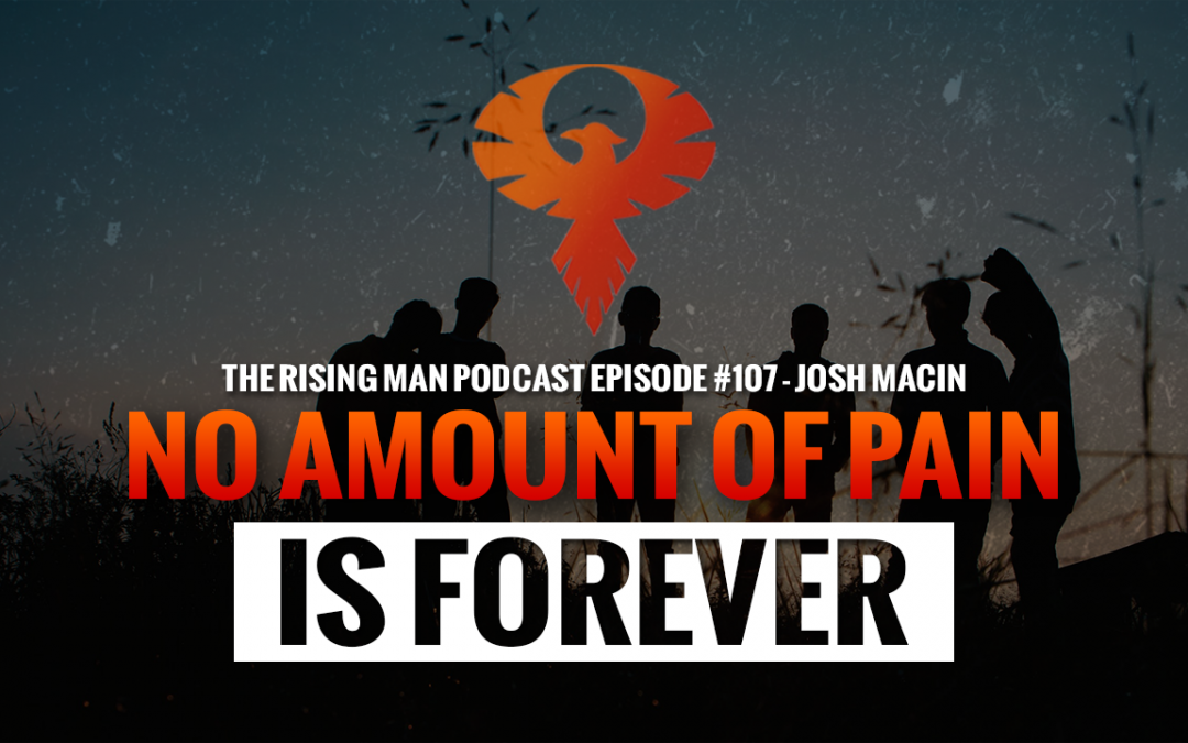 RMP 107 – No Amount of Pain is Forever with Josh Macin