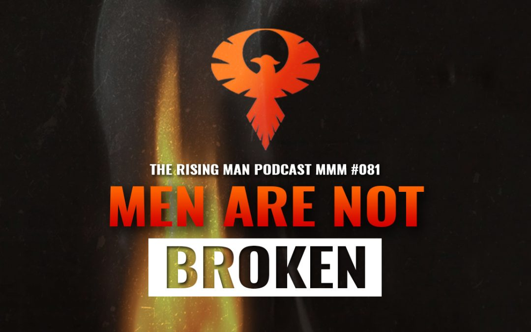 MMM 081 – Men Are Not Broken