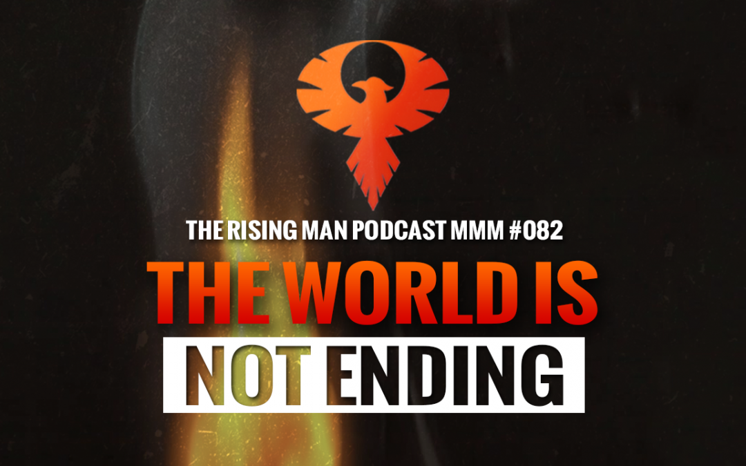 MMM 082 – The World Is Not Ending