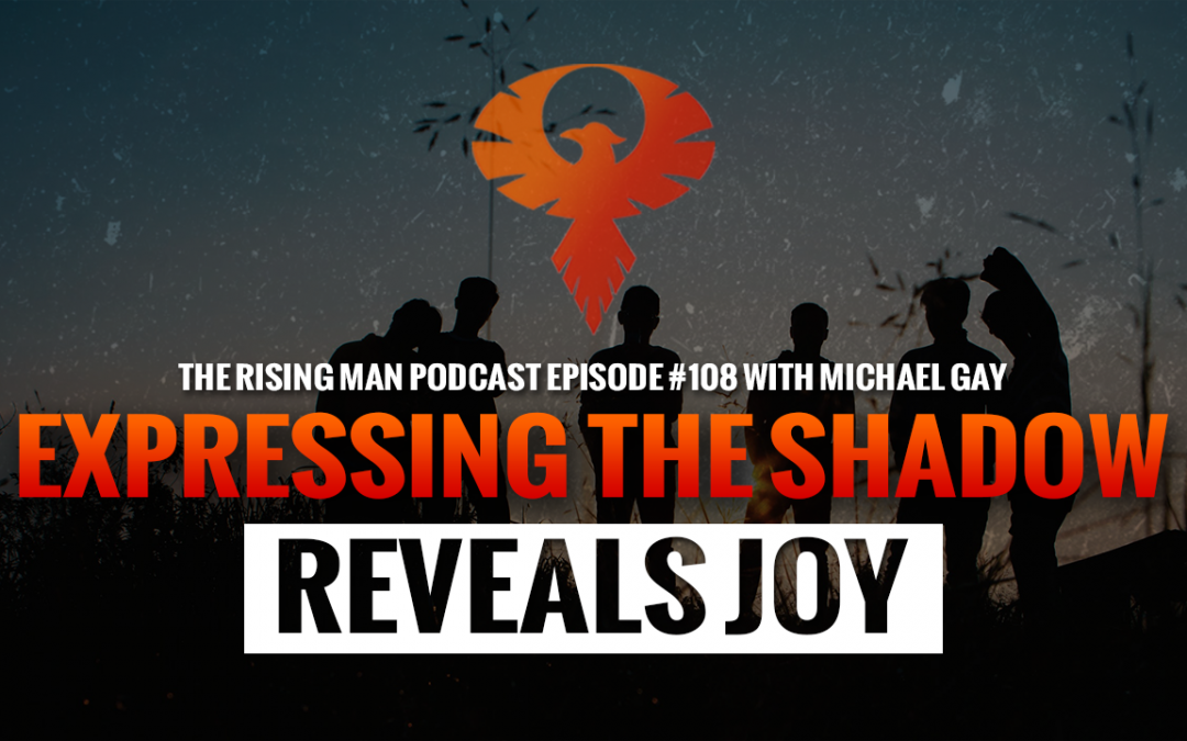 RMP 108 – Expressing the Shadow Reveals Joy with Michael Gay