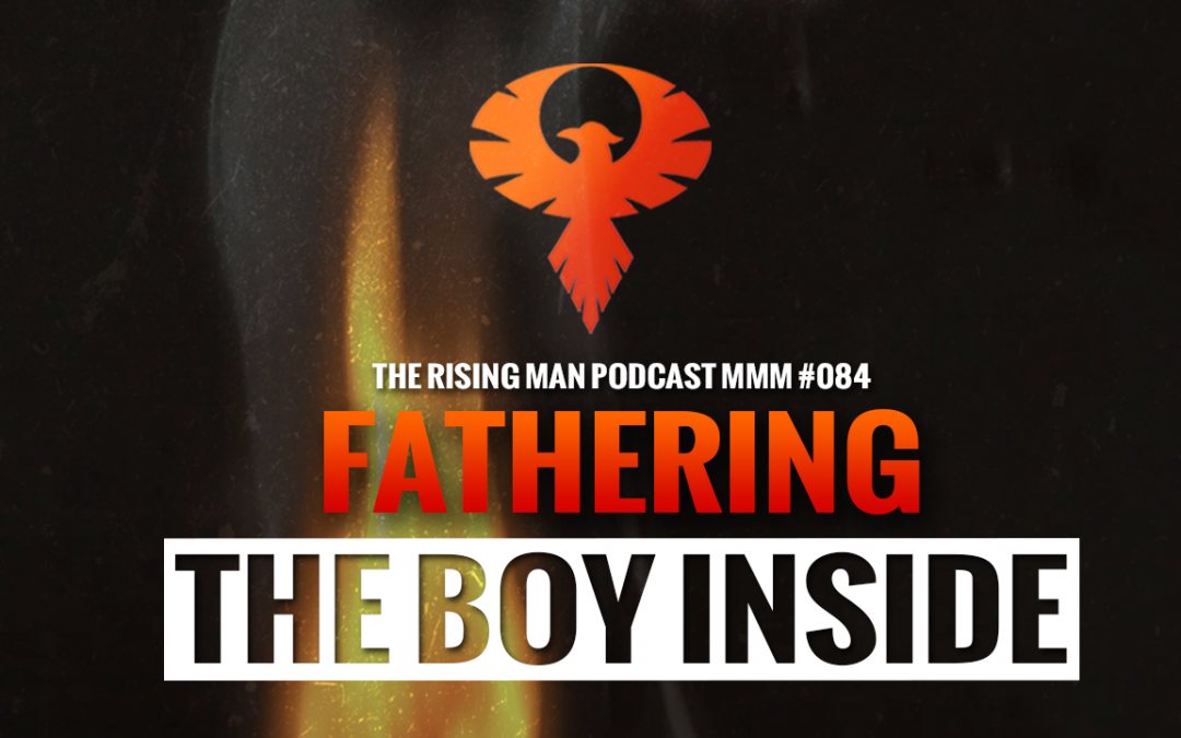 MMM 084 – Fathering The Boy Inside