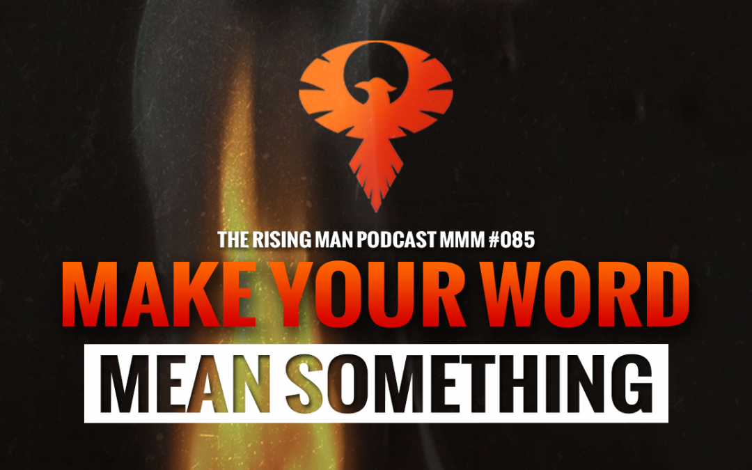 MMM 085 – Make Your Word Mean Something