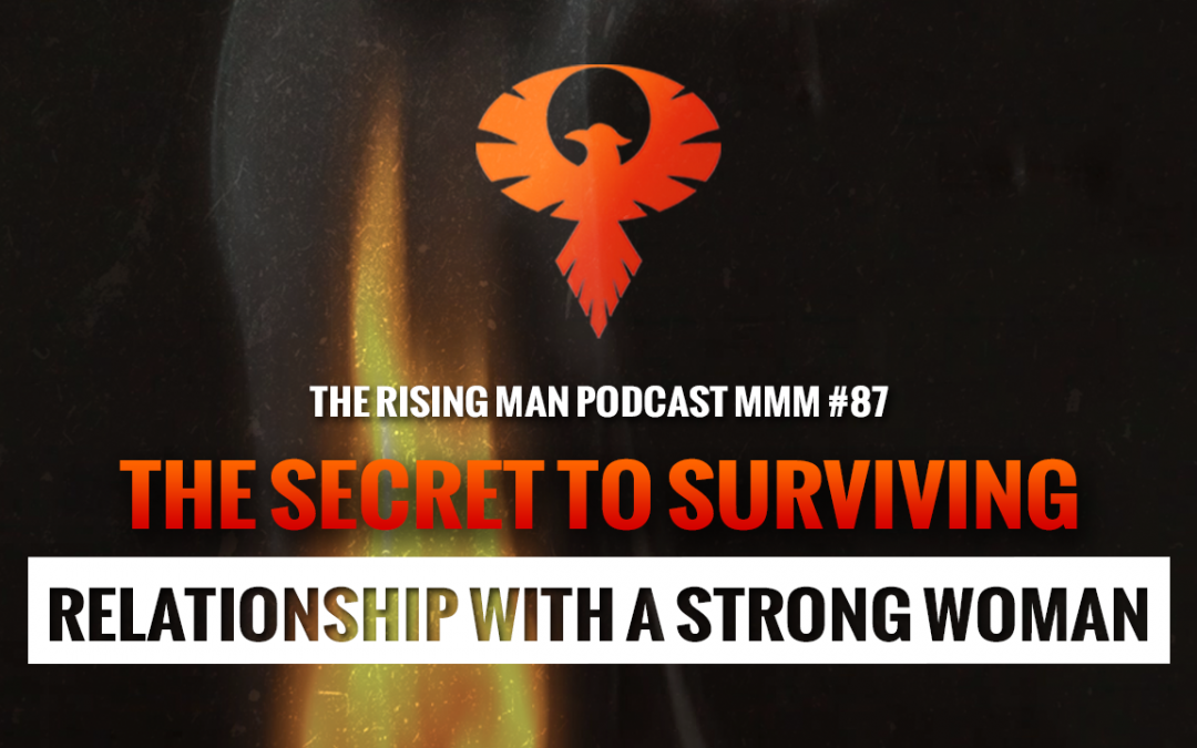 MMM 087 – The Secret To Surviving Relationship With A Strong Woman
