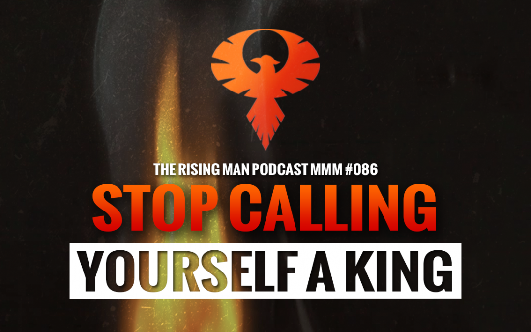 MMM 086 – Stop Calling Yourself A King