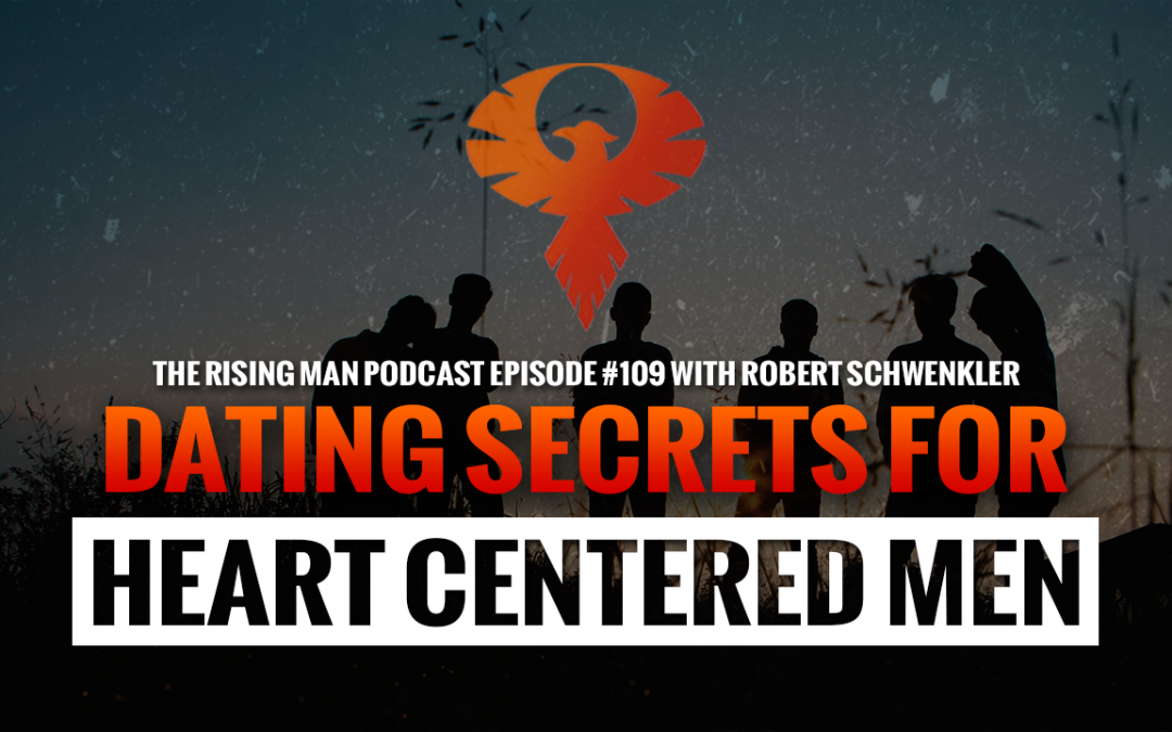 RMP 109 – Dating Secrets For Heart Centered Men with Robert Schwenkler