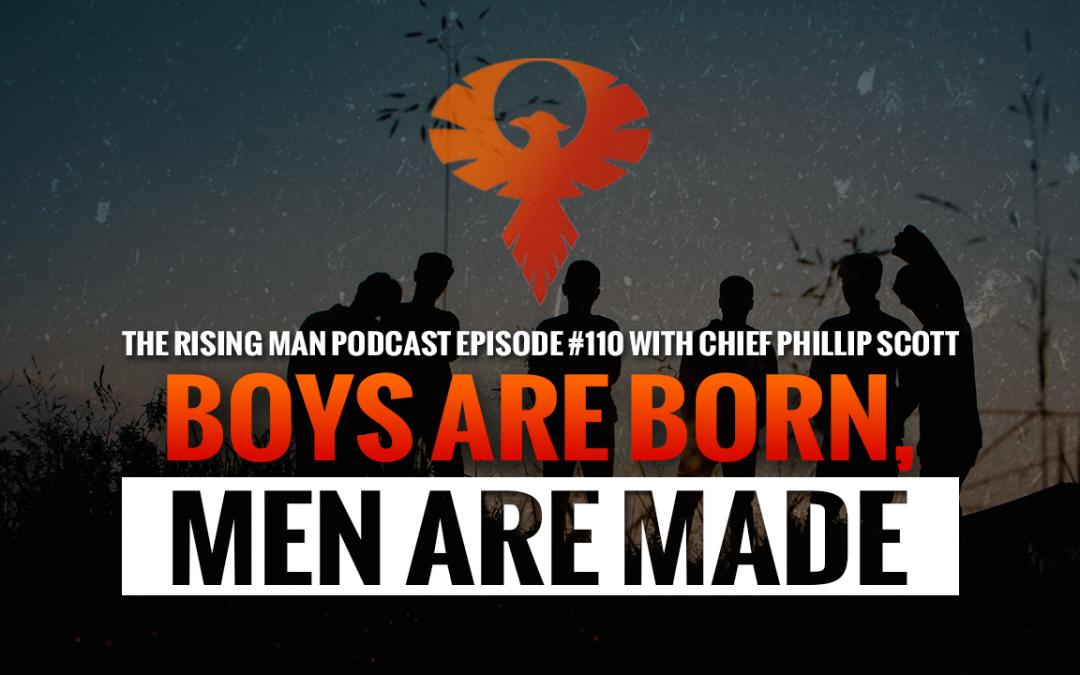 RMP 110 – Boys Are Born, Men Are Made with Chief Phillip Scott