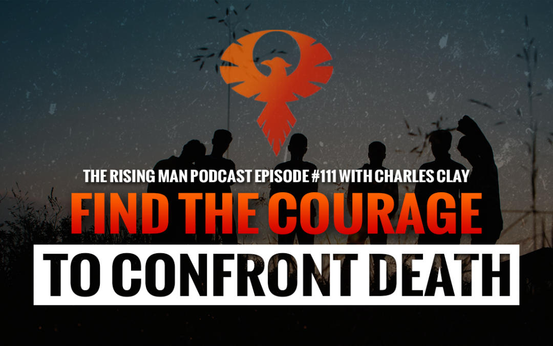 RMP 111 – Find The Courage To Confront Death with Charles Clay
