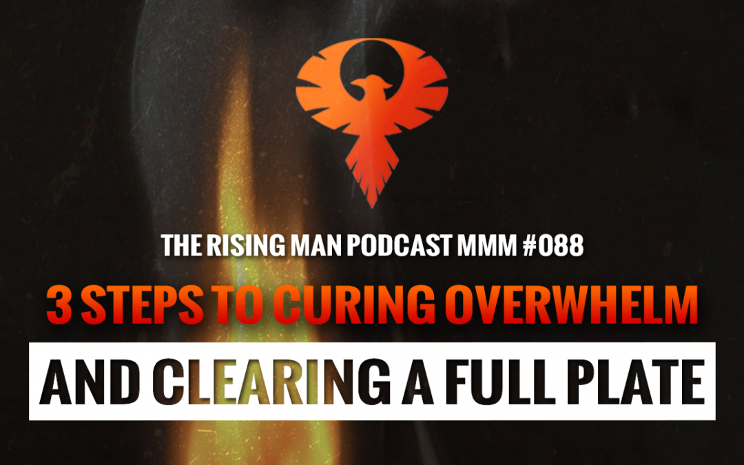 MMM 088 – 3 Steps To Curing Overwhelm And Clearing A Full Plate