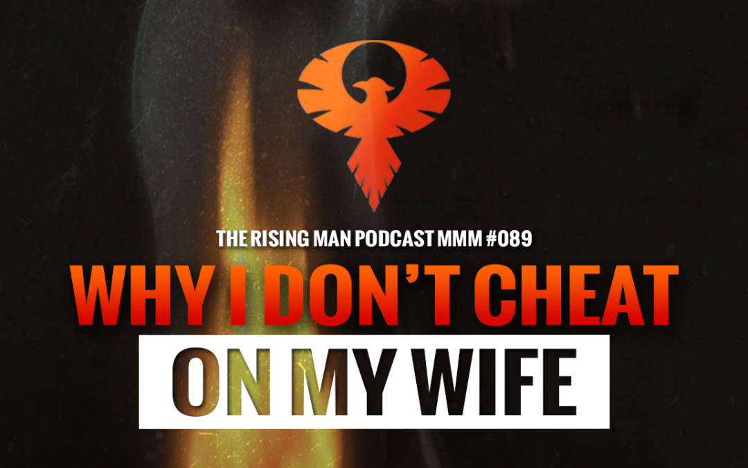 MMM 089 – Why I Don't Cheat On My Wife