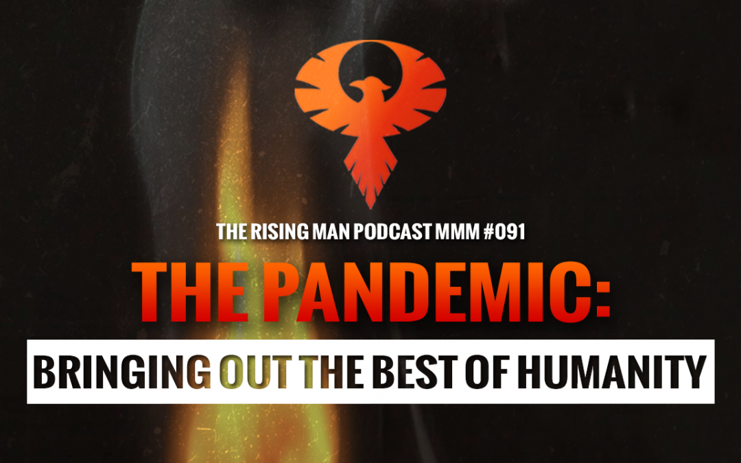MMM 091 – The Pandemic: Bringing Out The Best Of Humanity