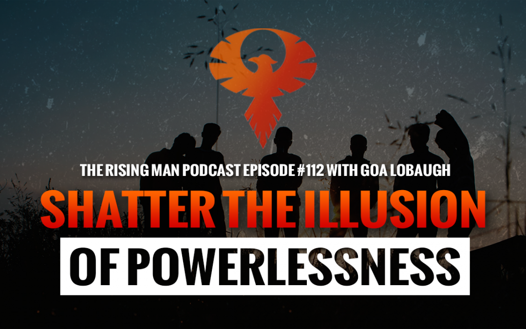 RMP 112 –  Shatter The Illusion Of Powerlessness with Goa Lobaugh