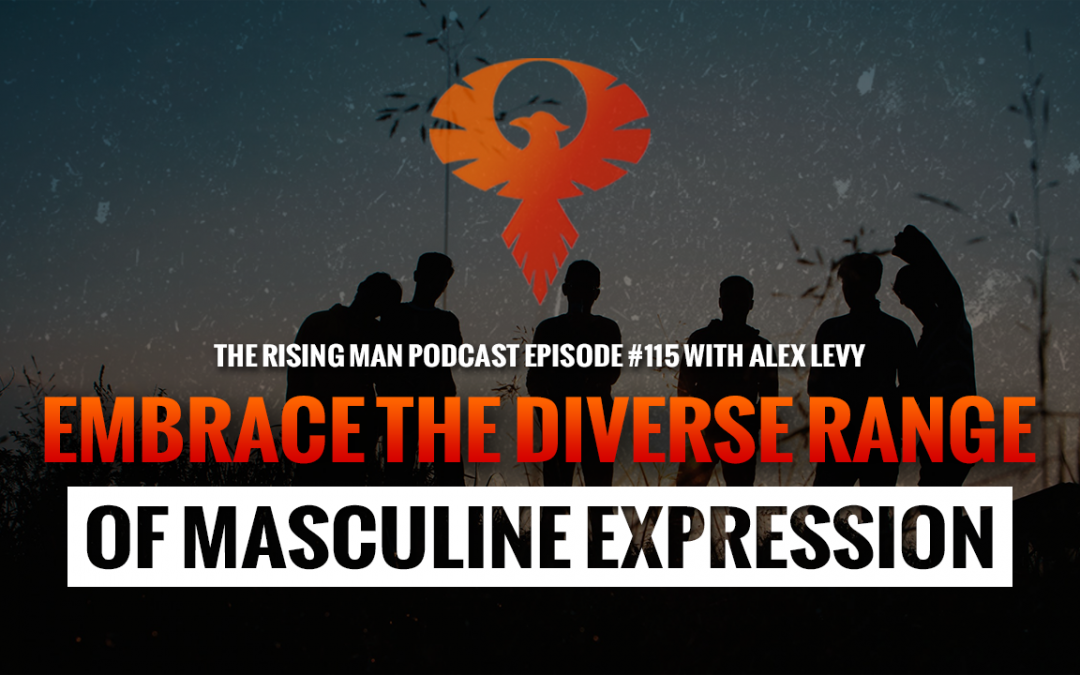 RMP 115 – Embrace The Diverse Range Of Masculine Expression with Alex Levy