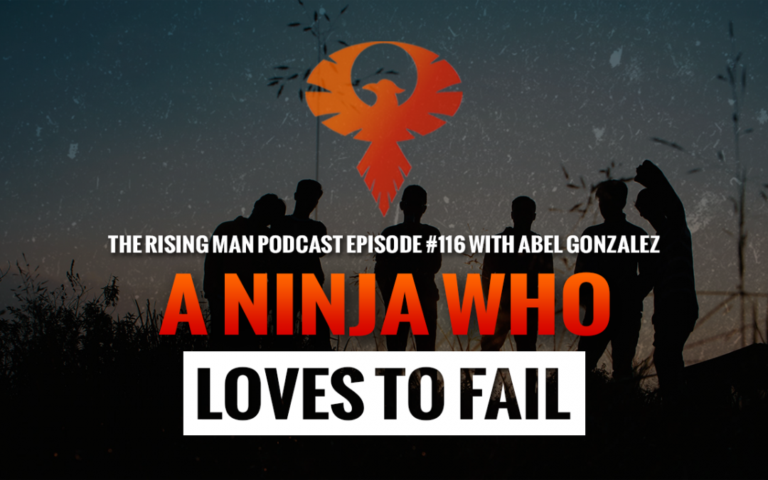 RMP 116 – A Ninja Who Loves To Fail with Abel Gonzalez