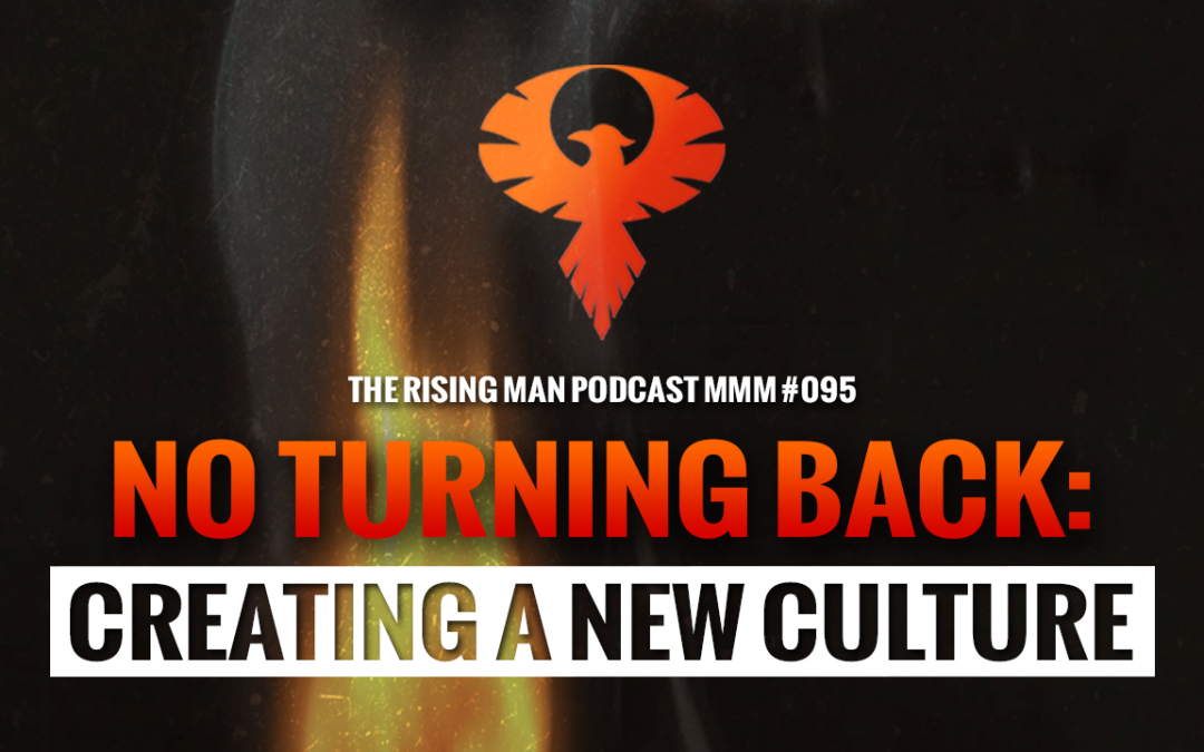 MMM 095 – No Turning Back: Creating A New Culture