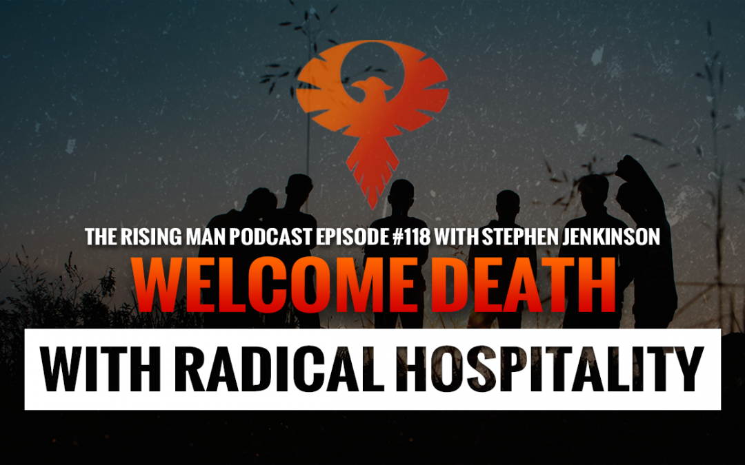 RMP 118 – Welcome Death With Radical Hospitality with Stephen Jenkinson