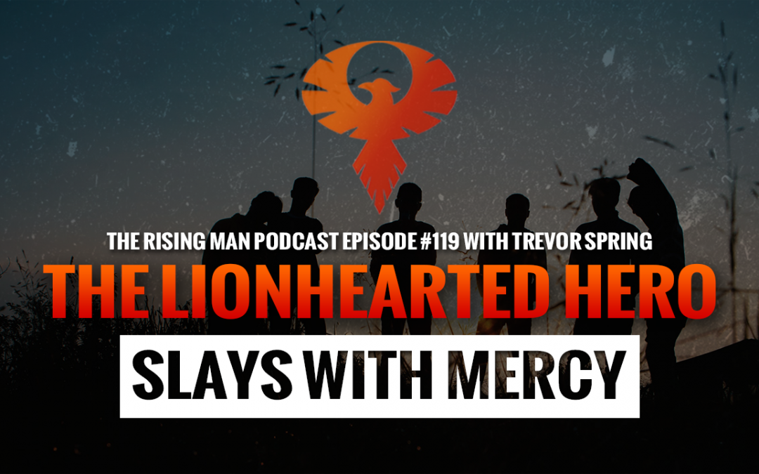RMP 119 – The LionHearted Hero Slays With Mercy with Trevor Spring