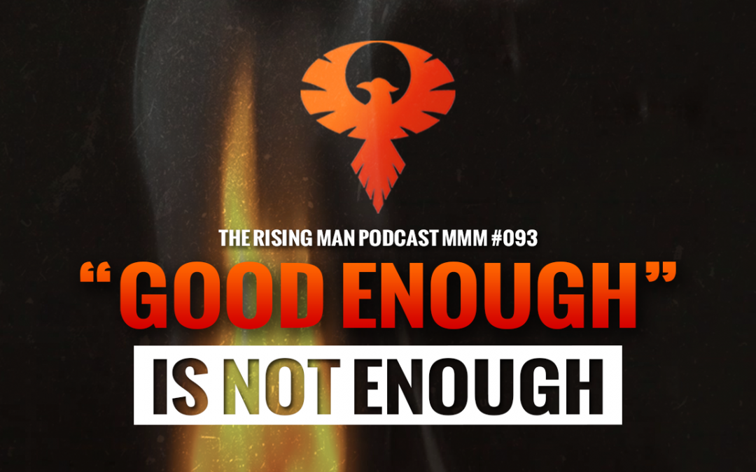 """MMM 093 – """"Good Enough"""" Is NOT Enough"""