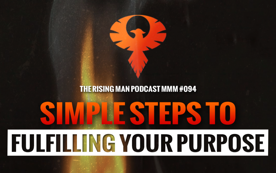 MMM 094 – Simple Steps To Fulfilling Your Purpose