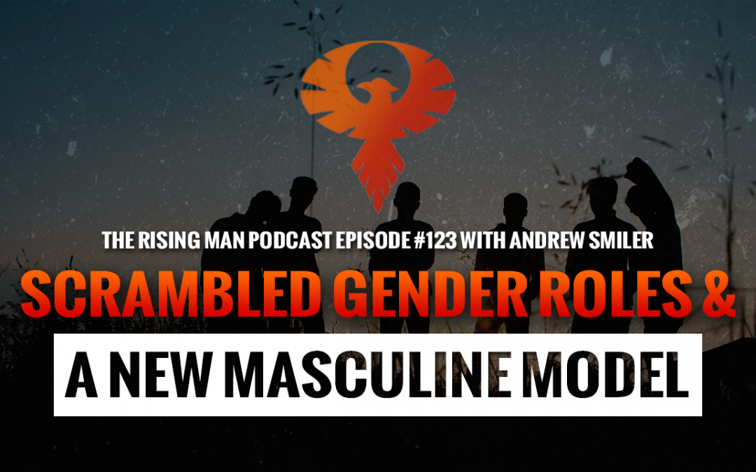 RMP 123 – Scrambled Gender Roles & A New Masculine Model with Andrew Smiler, Ph.D
