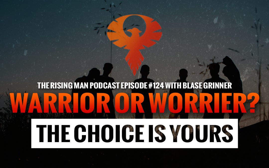 RMP 124 – Warrior Or Worrier: The Choice Is Yours with Blase Grinner